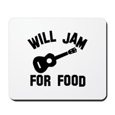 Will jam or play the Ukelele for food Mousepad