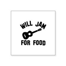 Will jam or play the Ukelele for food Square Stick