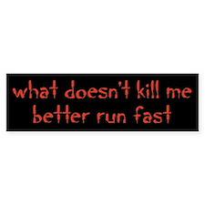 what doesnt kill me better run fast Bumper Bumper Sticker