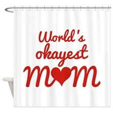 World's Okayest Mom Shower Curtain