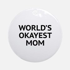 World's Okayest Mom Ornament (Round)
