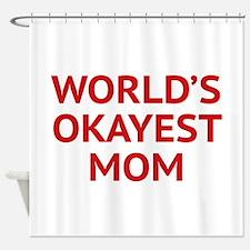 World's Okayest Mom Shower Curtain