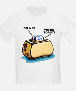We're Toast Funny T-Shirt T-Shirt