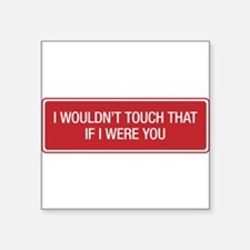 I wouldn't touch that if I were you. Sticker