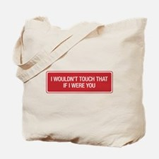 I wouldn't touch that if I were you. Tote Bag