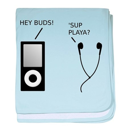 Hey Buds 'Sup Playa Funny T-Shirt baby blanket