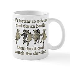 Dance Badly Funny Inspirational T-Shirt Mug