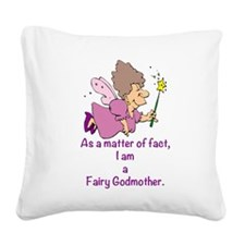 I am a Fairy Godmother Square Canvas Pillow