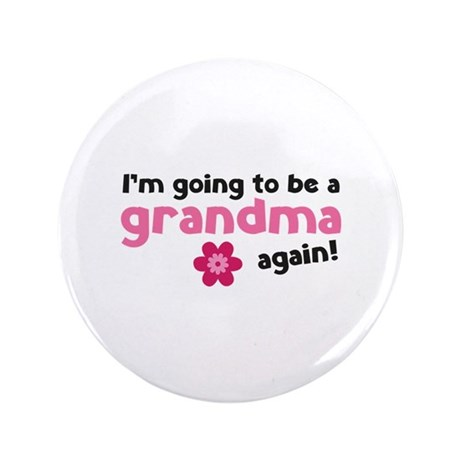 """I'm going to be a grandma again 3.5"""" Button"""