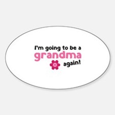 I'm going to be a grandma again Sticker (Oval)