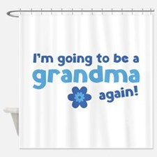 I'm going to be a grandma again Shower Curtain