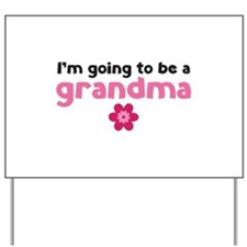 I'm going to be a grandma Yard Sign