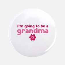 "I'm going to be a grandma 3.5"" Button"