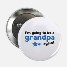 """I'm going to be a grandpa again 2.25"""" Button (100"""