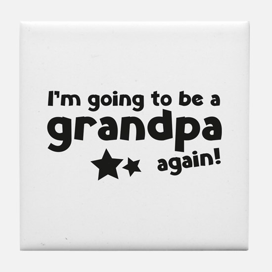 I'm going to be a grandpa again Tile Coaster