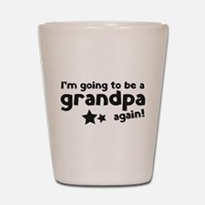 I'm going to be a grandpa again Shot Glass