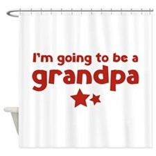 I'm going to be a grandpa Shower Curtain