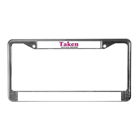 Taken And it feels Awesome License Plate Frame