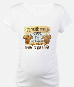 It's your world boss.. Shirt