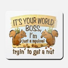 It's your world boss.. Mousepad