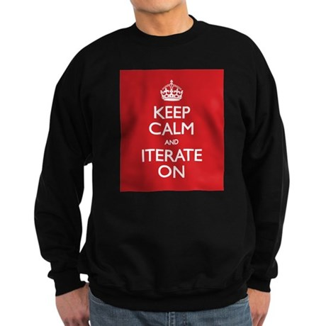 Keep Calm and Iterate On Sweatshirt