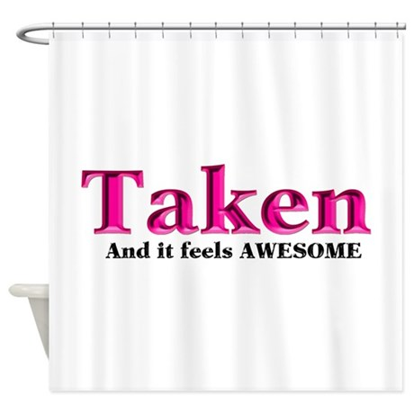 Taken And it feels Awesome Shower Curtain