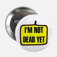 NOT DEAD YET Button