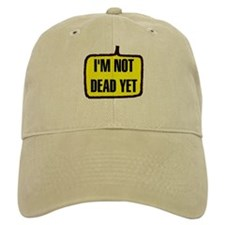 NOT DEAD YET Baseball Cap