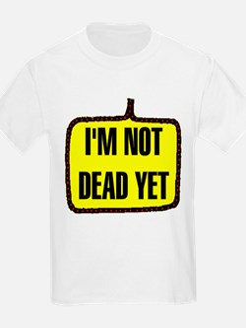 NOT DEAD YET Kids T-Shirt