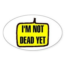 NOT DEAD YET Oval Decal