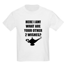 Here I Am, What Are Your Other 2 Wishes T-Shirt