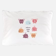 When Pigs Fly Pillow Case