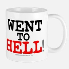 WENT TO HELL - THEY WOULDNT LET ME IN! Small Mug