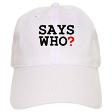 SAYS WHO Baseball Cap