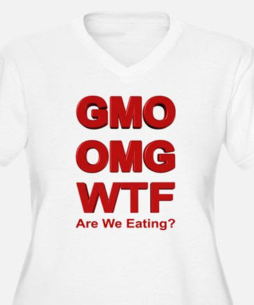 GMO OMG WTF Are We Eating? Plus Size T-Shirt