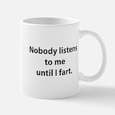 Nobody Listens To Me Until I Fart Mug