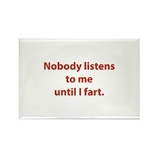 Nobody Listens To Me Until I Fart Rectangle Magnet