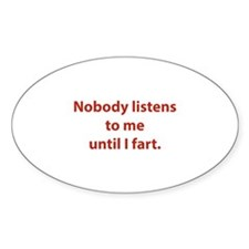 Nobody Listens To Me Until I Fart Bumper Stickers