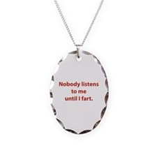 Nobody Listens To Me Until I Fart Necklace