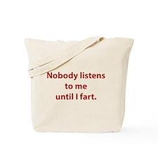 Nobody Listens To Me Until I Fart Tote Bag