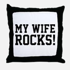 My Wife Rocks! Throw Pillow