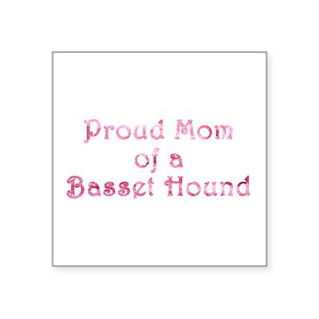 "Proud Mom of a Basset Hound Square Sticker 3"" x 3"""