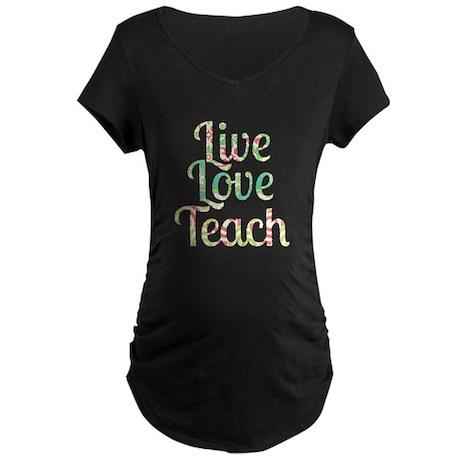 Live Love Teach Maternity T-Shirt