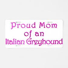 Proud Mom of an Italian Greyhound Aluminum License