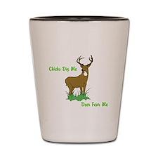 Chicks Dig Me, Deer Fear Me Shot Glass