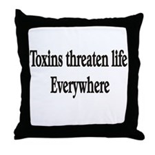 Toxins threaten life everywhe Throw Pillow