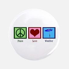 "Peace Love Weather 3.5"" Button"