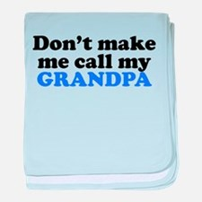 Dont Make Me Call My Grandpa baby blanket