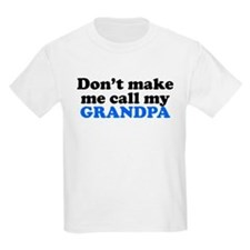 Dont Make Me Call My Grandpa T-Shirt