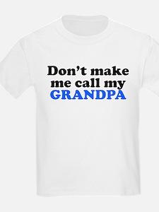 Dont Make Me Call My Grandpa T-Shirt
